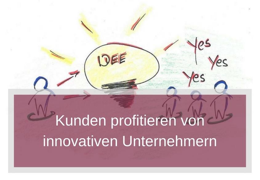 Kunden profitieren von innovativen Unternehmern